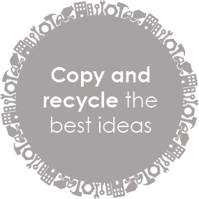 Copy and recycle the best ideas
